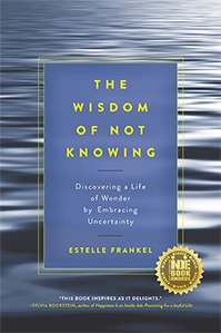 The Wisdom of Not Knowing, a psychologists deeply affirming exploration of the challenges and possibilities of the unknown, by Estelle Frankel